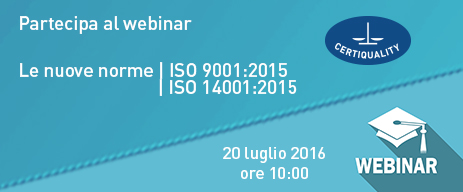 WEBINAR - Le nuove norme ISO 9001:2015 e ISO 14001:2015